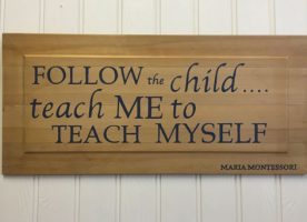 Maria Montessori Quote Follow the child...