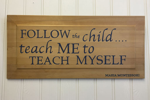 Maria Montessori Quote Follow the child…