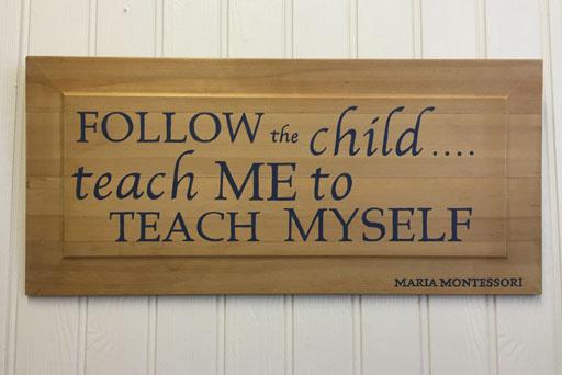 Maria Montessori Quote Follow the child…